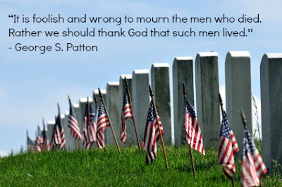 Happy Memorial Day 2016: it is foolish and wrong to mourn the men who died, rather we should  thank God that such men lived,