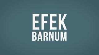 Efek Barnum (Barnum effect) atau efek forer (forer effect) adalah sebuah manipulasi psikologis dimana variabel-variabel yang sebenarnya berlaku secara umum pada setiap orang dimanipulasi dalam cara agar kondisi tersebut terlihat seolah-olah berlaku khusus untuk orang tersebut secara pribadi