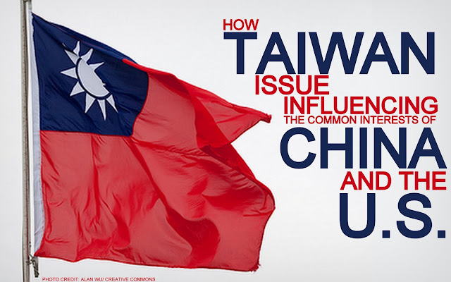OPINION | How Taiwan Issue Influencing the Common Interests of China and the U.S.
