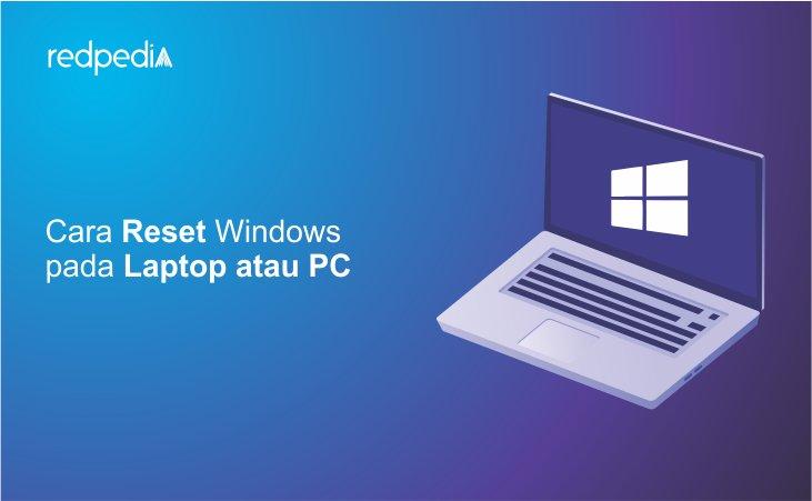 Cara reset Windows yang lag dan lemot tanpa install ulang