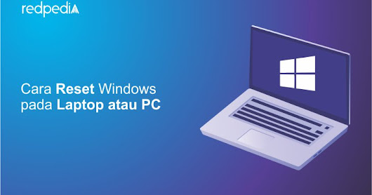 Cara Reset Windows pada Laptop atau PC