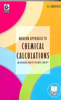 MODERN APPROACH TO CHEMICAL CALCULATIONS:- AN INTRODUCTION TO THE MOLE CONCEPTS BY R C MUKERJEE