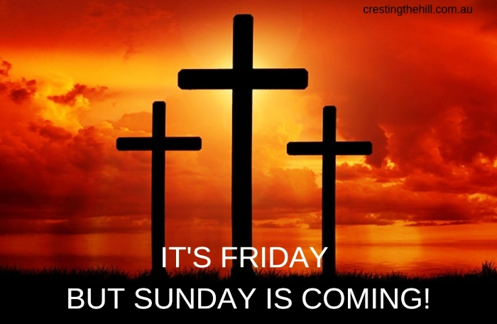 Good Friday - the true meaning of Easter - It's Friday but Sunday is coming!