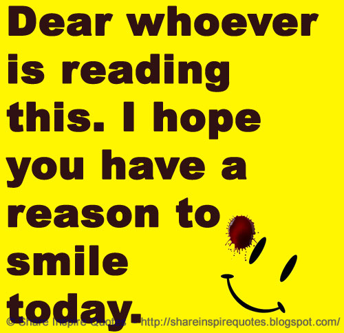 Dear Whoever Is Reading This. I Hope You Have A Reason To