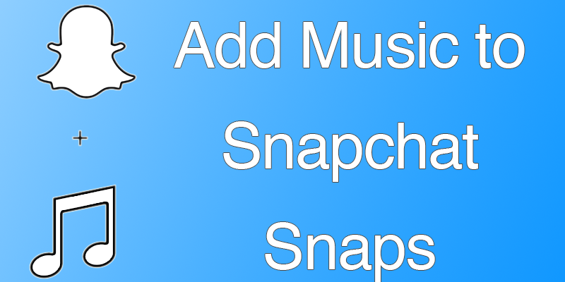 add music to snapchat snaps