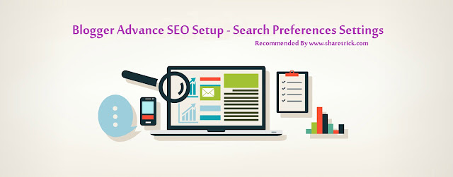 With the help of Blogger Advance Search Engine Optimization Setup, you will be able to Get better ranking in search engine
