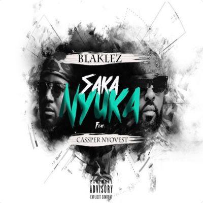 Blaklez – Saka Nyuka Feat. Cassper Nyovest (2017) [DOWNLOAD]