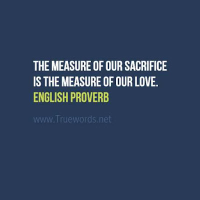 The measure of our sacrifice is the measure of our love