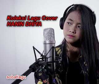 Koleksi Lagu Cover Hanin Dhiya Mp3 Terbaru 2018 Lengkap Full Rar