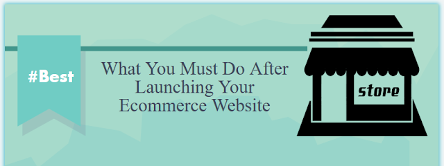 what-you-must-do-after-launching-your-ecommerce-website.