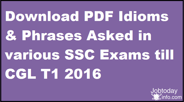 Download PDF Idioms & Phrases Asked in various SSC Exams till CGL Tier - 1,  2016