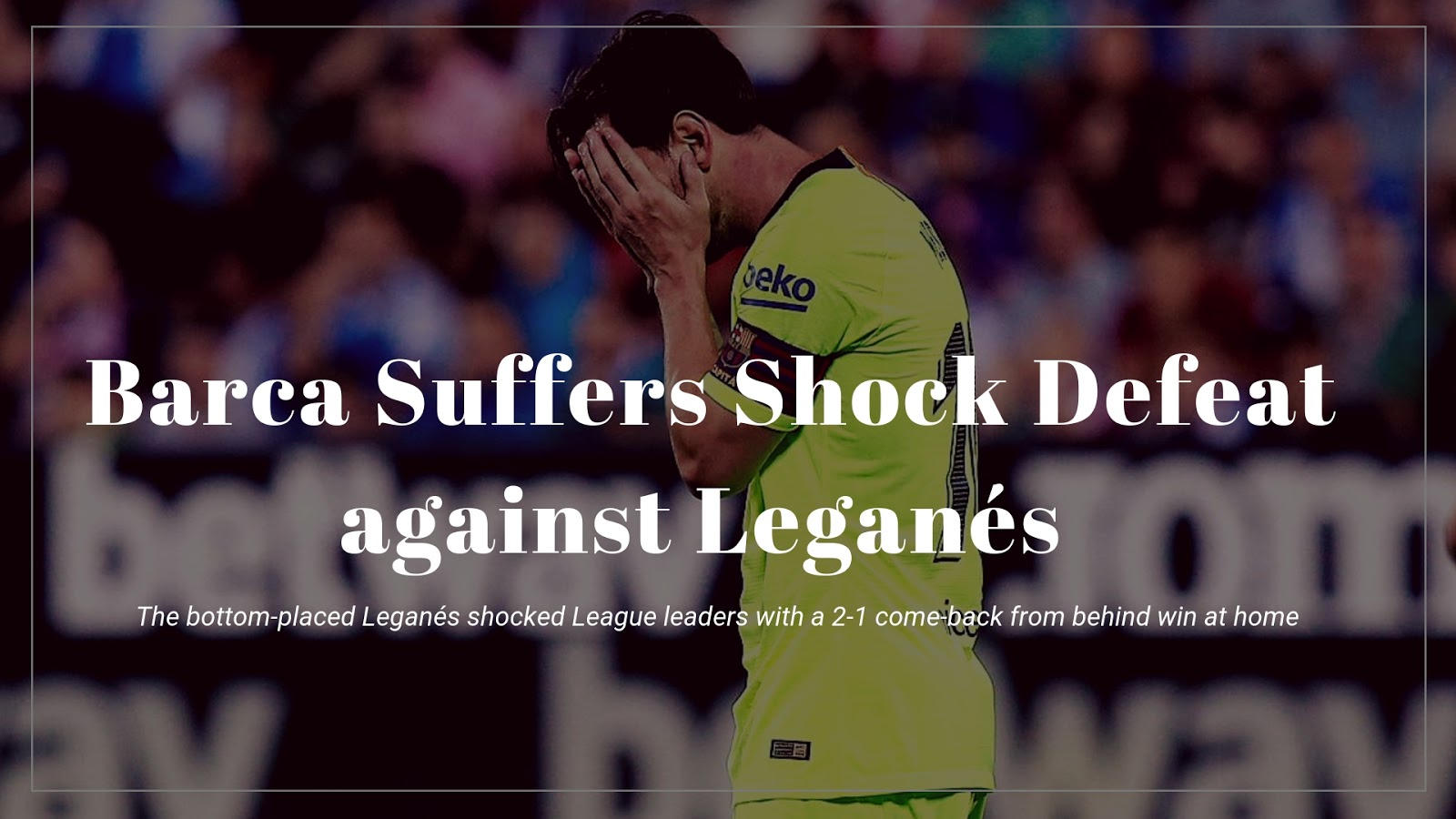 Leganes defeats Barcelona by 2-1 in La Liga 2018-19 Season #barca #fcbarcelona