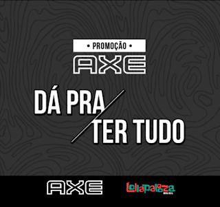 Promoção Axe - Dá pra ter tudo! Lollapalooza #lollaBr Blog Top da Promoção @topdapromocao #topdapromocao