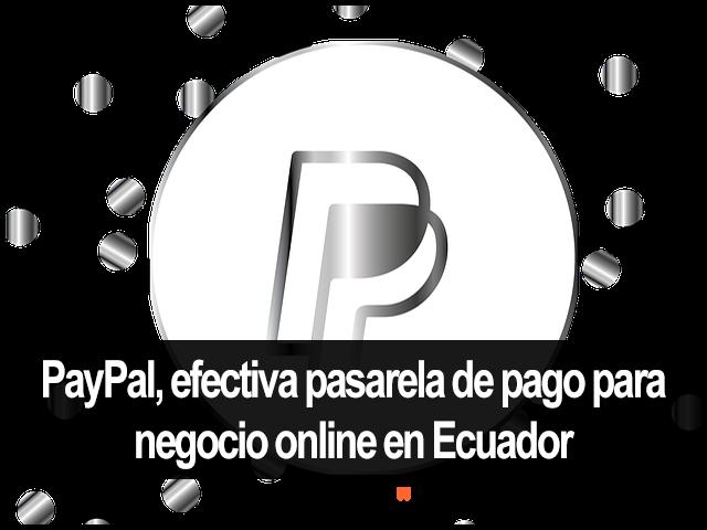PayPal, método de pago efectivo para los negocios online en Ecuador