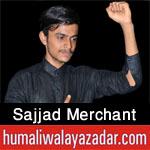 http://www.humaliwalayazadar.com/2016/09/sajjad-merchant-nohay-2017.html