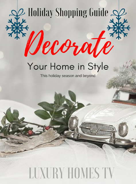https://luxuryhomestv.blogspot.com/2017/12/holiday-shopping-guide-decorate-your.html