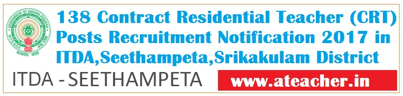 138 Contract Residential Teacher (CRT) Posts Recruitment Notification 2017 in ITDA,Seethampeta,Srikakulam District