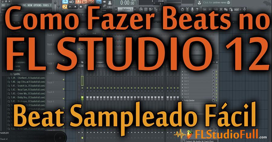 Como Fazer uma Base de Rap Sampleada Fácil no FL Studio 12 (#03)