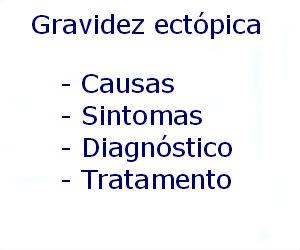 Gravidez ectópica causas sintomas diagnóstico tratamento prevenção riscos complicações