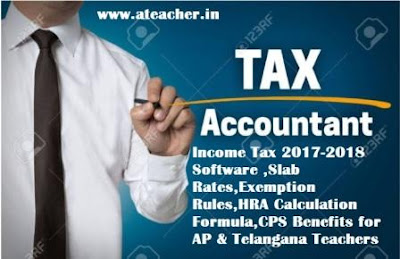 Income Tax 2017-2018 Software ,Slab Rates,Exemption Rules,HRA Calculation Formula,CPS Benefits for AP & Telangana Teachers
