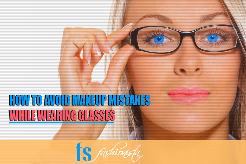 How to Avoid Makeup Mistakes while wearing Glasses