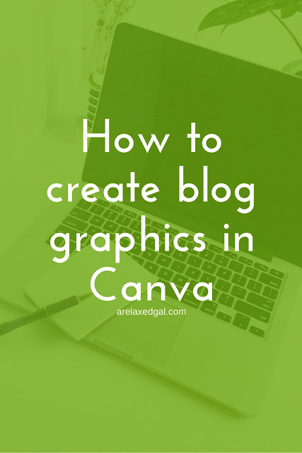 Tutorial for creating blog graphics in Canva | arelaxedgal.com