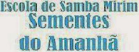 http://4.bp.blogspot.com/-P-IWMoBphlk/UzgdF6BngII/AAAAAAAACPc/c5tcf7qgoIY/s1600/ESCOLA+DE+SAMBA+MIRIM+SEMENTES+DO+AMANH%C3%83.JPG