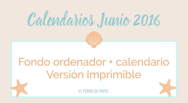 Fondo de Pantalla + Calendario Imprimible Junio 2016