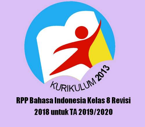 Rencana Pelaksanaan Pembelajaran tidak asing lagi bagi bapak dan Ibu terutama jika membua Terbaru RPP Bahasa Indonesia Kelas 8 Revisi 2018 untuk TA 2019/2020