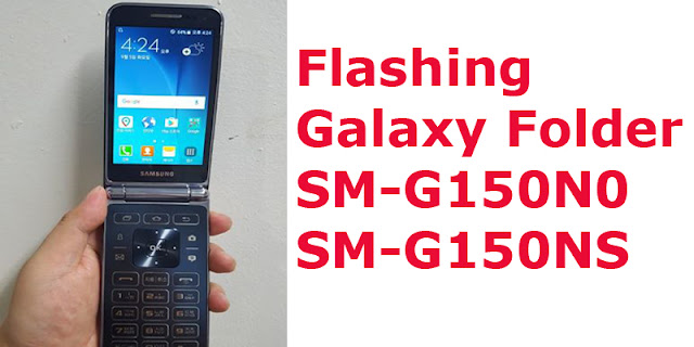 Cara Flashing Galaxy Folder SM-G150N0 Terbaru