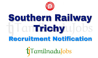 Southern Railway Trichy Recruitment notification 2019, govt jobs for 10th pass, govt jobs for 12th pass, govt jobs for ITI