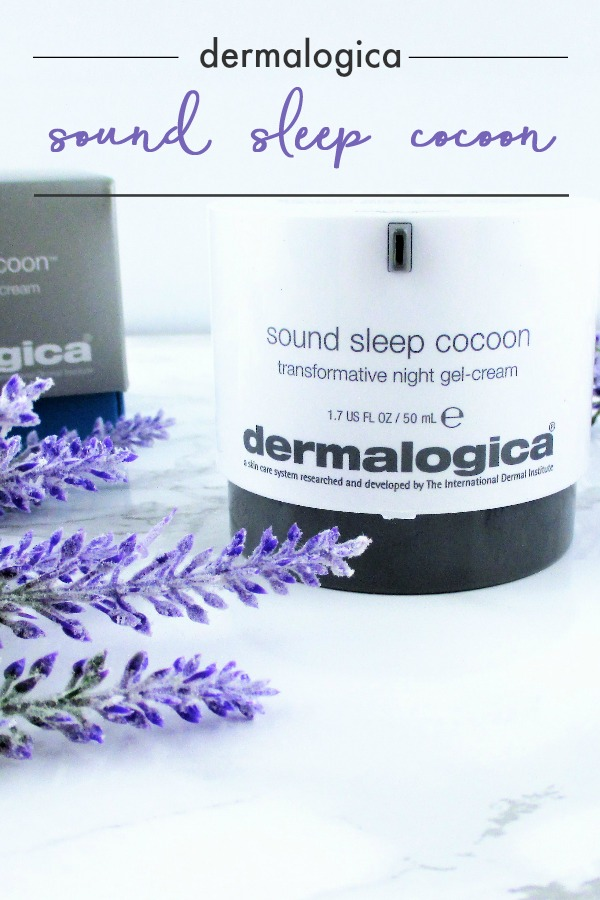 Why You Need Dermalogica Sound Sleep Cocoon Transformative Gel-Cream in Your Skin Care Routine