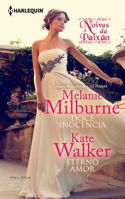 Doce Inocência Eterno Amor Noivas da Paixão Melanie Milburne, Kate Walker