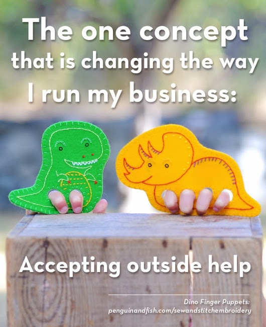 The one concept that is changing the way I run my business: Accepting outside help