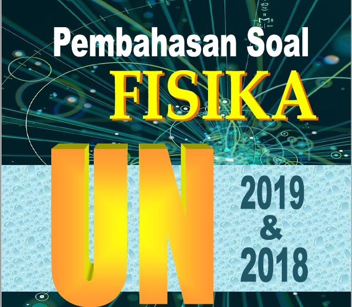 Soal dan Pembahasan Ujian Nasional (UN) Fisika Tahun 2018 dan 2019