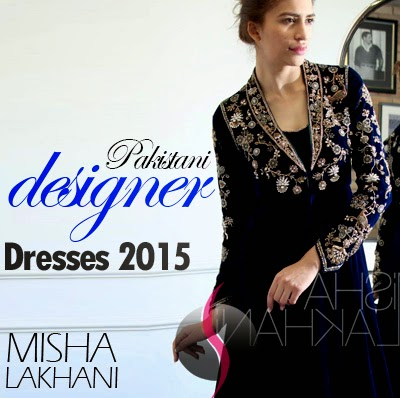 Pakistani Designer Dresses 2015 Misha Lakhani Fancy Dresses She9 Change The Life Style