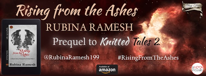 Blog Tour: RISING FROM THE ASHES:   A Short Story: Prequel to Knitted Tales 2   by   Rubina Ramesh