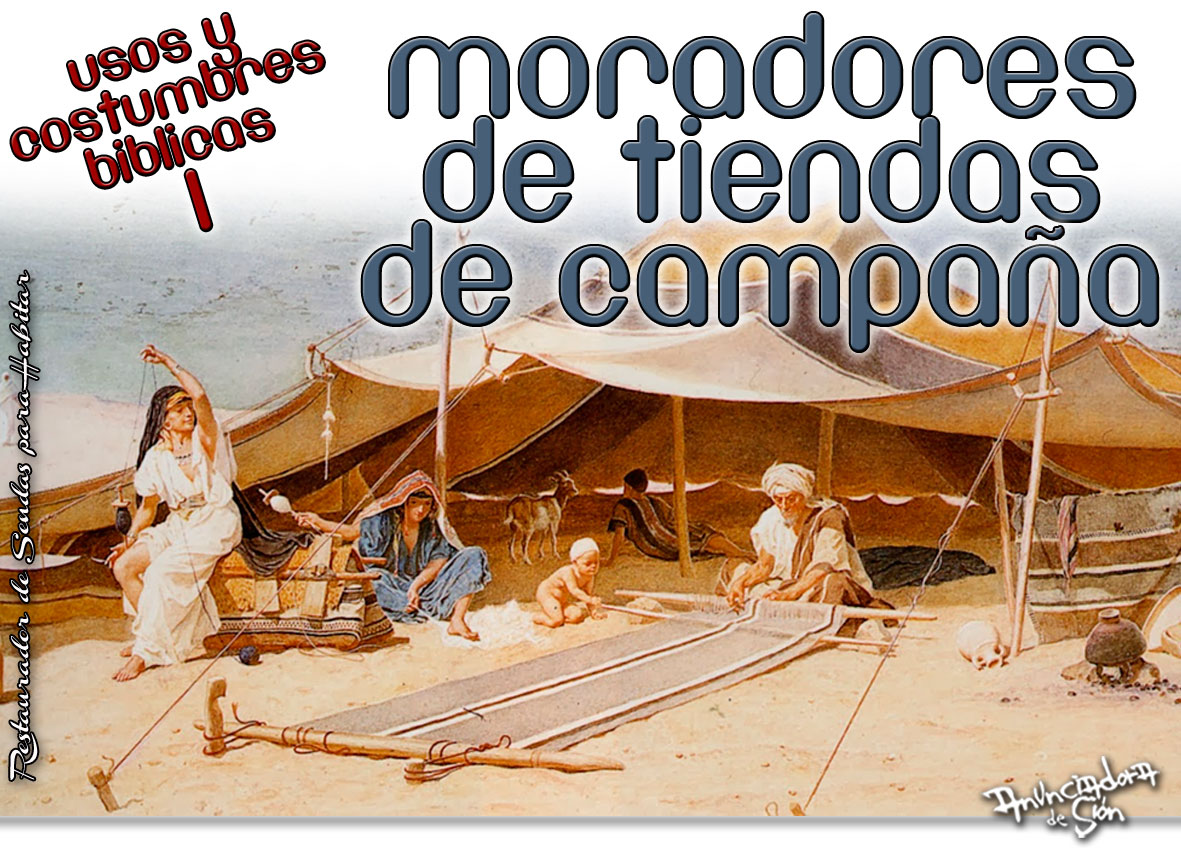 USOS Y COSTUMBRES BÍBLICAS 1 - MORADORES DE TIENDAS DE CAMPAÑA ...