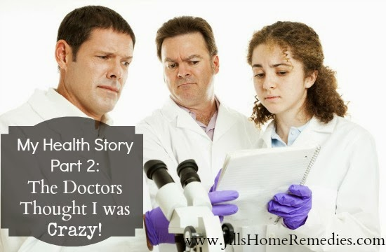 The Doctors Thought I Was Crazy | Jill's Home Remedies | Here's part 2 of my health story when the doctors thought I was crazy!