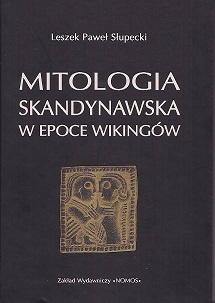 Mitologia skandynawska w epoce Wikingów - Leszek Paweł Słupecki