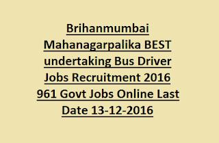 Brihanmumbai Mahanagarpalika BEST undertaking Bus Driver Jobs Recruitment 2016 961 Govt Jobs Online Last Date 13-12-2016