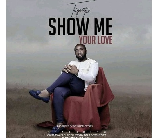 Trigmatic – Show Me Your Love (Prod. By Genius Selection)