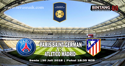PREDIKSI PARIS SAINT-GERMAIN VS ATLETICO MADRID 30 JULI 2018