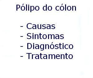Pólipo do cólon causas sintomas diagnóstico tratamento prevenção riscos complicações
