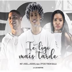 Baixar Te ligo Mais Tarde - Mc Niel, Kerol Feat FP do Trem Bala Mp3