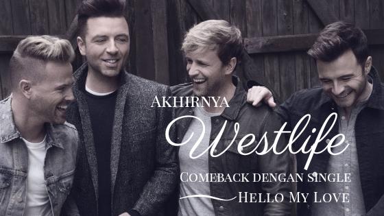 Akhirnya Westlife Comeback Dengan Single Hello My Love