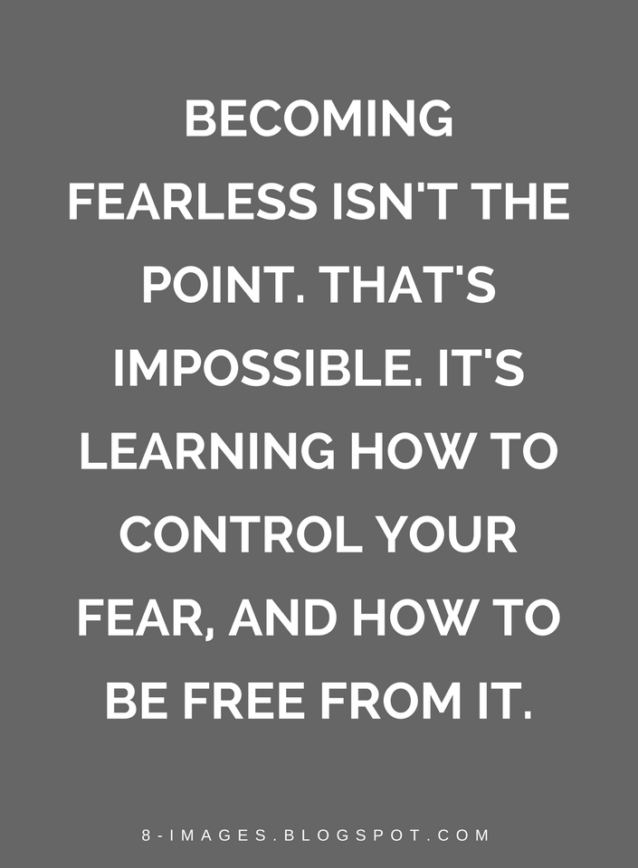 Quotes Becoming Fearless Isnt The Point Thats Impossible Its