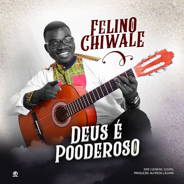Felino Chiwale - Deus é Poderoso