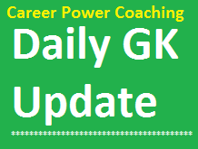 Career Power Coaching GK Capsule for Banking Exams, Career Power GK Update, Daily GK Capsule Career Power, Career Power Bank PO Coaching in Delhi,Patna, Darbhanga,India. SSC Coaching Career Power patna