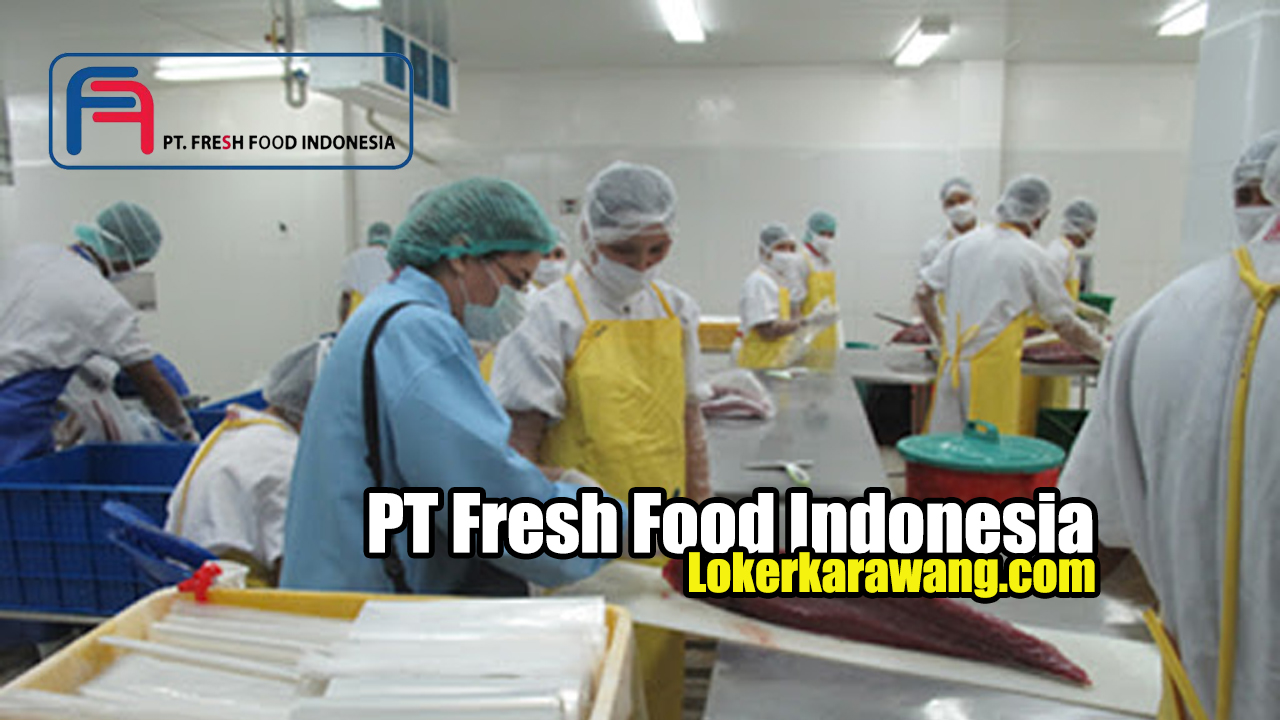 PT Fresh Food Indonesia Cakung